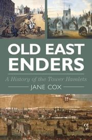 Old East Enders - A History of the Tower Hamlets ebook by Jane Cox