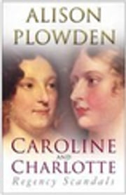 Caroline & Charlotte - Regency Scandals ebook by Alison Plowden