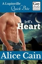 Jeff's Heart [Gay erotic romance] ebook by Alice Cain