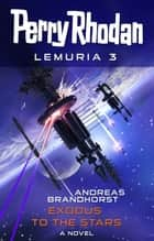 Perry Rhodan Lemuria 3: Exodus to the Stars ebook by Andreas Brandhorst