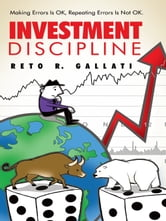 Investment Discipline - Making Errors Is OK, Repeating Errors Is Not OK. ebook by Reto R. Gallati