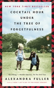 Cocktail Hour Under the Tree of Forgetfulness ebook by Alexandra Fuller