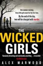 The Wicked Girls ebook by Alex Marwood