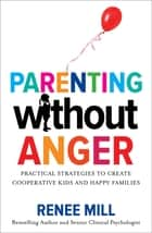 Parenting Without Anger ebook by Renee Mill