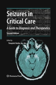 Seizures in Critical Care - A Guide to Diagnosis and Therapeutics ebook by Panayiotis Varelas