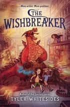The Wishbreaker ebook by Tyler Whitesides