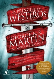 O Príncipe de Westeros e outras histórias ebook by Patrick Rothfuss,Scott Lynch,George R. R. Martin,Gillian Flynn,Neil Gaiman,Paul Cornell,Connie Willis
