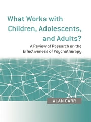 What Works with Children, Adolescents, and Adults? - A Review of Research on the Effectiveness of Psychotherapy ebook by Alan Carr