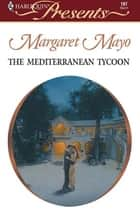 The Mediterranean Tycoon - A Billionaire Boss Romance ebook by Margaret Mayo