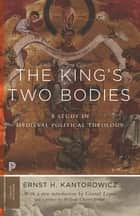 The King's Two Bodies - A Study in Medieval Political Theology ebook by Ernst Kantorowicz, Conrad Leyser, William Chester Jordan