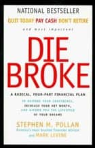 Die Broke - A Radical Four-Part Financial Plan ebook by Stephen Pollan, Mark Levine