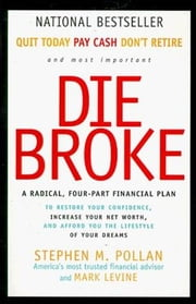 Die Broke - A Radical Four-Part Financial Plan ebook by Stephen Pollan,Mark Levine