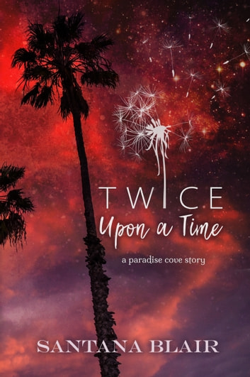 Twice Upon a Time - A Paradise Cove Story ebook by Santana Blair