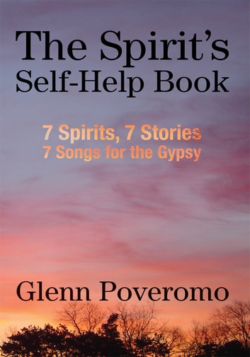 The Spirit's Self-Help Book - 7 Spirits, 7 Stories, 7 Songs for the Gypsy ebook by Glenn Poveromo