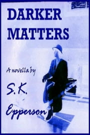 Darker Matters ebook by S.K. Epperson