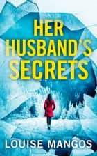 Her Husband's Secrets ebook by Louise Mangos