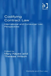 Codifying Contract Law - International and Consumer Law Perspectives ebook by Dr Therese Wilson,Professor Mary Keyes,Professor Geraint Howells