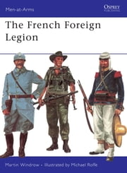 The French Foreign Legion ebook by Martin Windrow,Michael Roffe