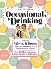 Occasional Drinking - The Best Wines and Beers to Pair with Every Situation That Calls for a Drink ebook by Diane McMartin