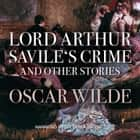 Lord Arthur Savile's Crime, and Other Stories audiobook by Oscar Wilde