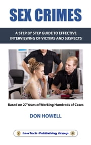 Sex Crimes: A Step-by-step Guide to Effective interviewing of Victims and Suspects ebook by Don Howell