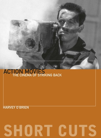Action Movies - The Cinema of Striking Back ebook by Harvey O'Brien