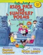 Kids Pick The Funniest Poems - Poems That Make Kids Laugh ebook by Bruce Lansky, Stephen Carpenter