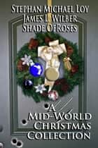A Mid-World Christmas ebook by James L. Wilber, Shade OfRoses, Stephan Michael Loy