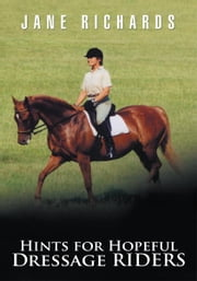 Hints for Hopeful Dressage Riders ebook by Jane Richards