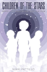 Children of the Stars - Advice for Parents and Star Children ebook by Nikki Pattillo