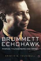 Brummett Echohawk ebook by Dr. Kristin M. Youngbull, Ph.D.