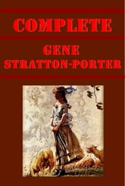 Gene Stratton-Porter Complete Romance Nature Anthologies ebook by Gene Stratton-Porter