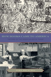 How Books Came to America - The Rise of the American Book Trade ebook by John Hruschka