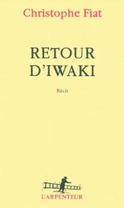 Retour d'Iwaki ebook by Christophe Fiat