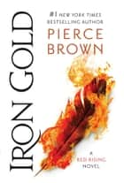Iron Gold - Book 4 of the Red Rising Saga eBook by Pierce Brown