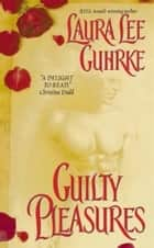 Guilty Pleasures ebook by Laura Lee Guhrke