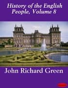 History of the English People, Volume 8 ebook by John Richard Green