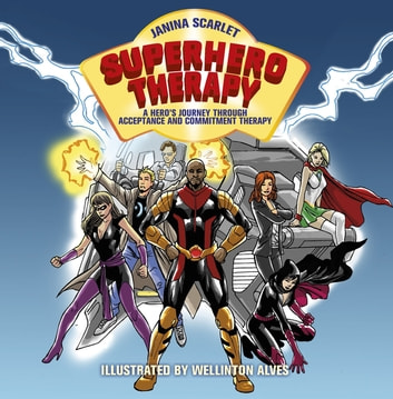 Superhero Therapy - A Hero's Journey through Acceptance and Commitment Therapy ebook by Dr Janina Scarlet