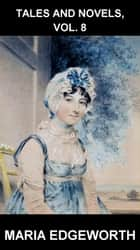Tales And Novels, Vol. 8 [con Glossario in Italiano] ebook by Maria Edgeworth,Eternity Ebooks