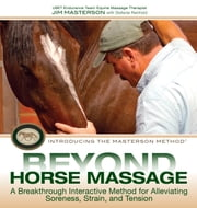 Beyond Horse Massage - A Breakthrough Interactive Method for Alleviating Soreness, Strain, and Tension ebook by Jim Masterson,Stefanie Reinhold