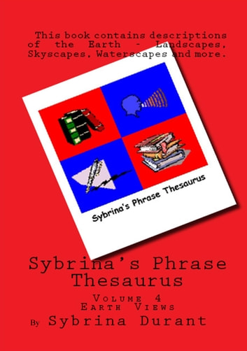 Sybrina's Phrase Thesaurus Volume 4 - Earth Views ebook by Sybrina Durant