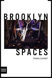 Brooklyn Spaces - 50 Hubs of Culture and Creativity ebook by Oriana Leckert