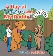 A Day at the Zoo with My Daddy ebook by David Sklar