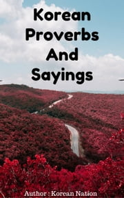 Korean Proverbs And Sayings ebook by KOREAN NATION