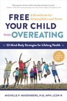 Free Your Child from Overeating ebook by Michelle P. Maidenberg PhD, MPH, LCSW-R
