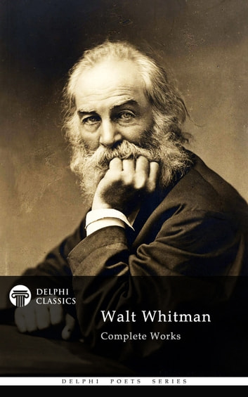 Complete Works of Walt Whitman (Delphi Classics) ebook by Walt Whitman,Delphi Classics
