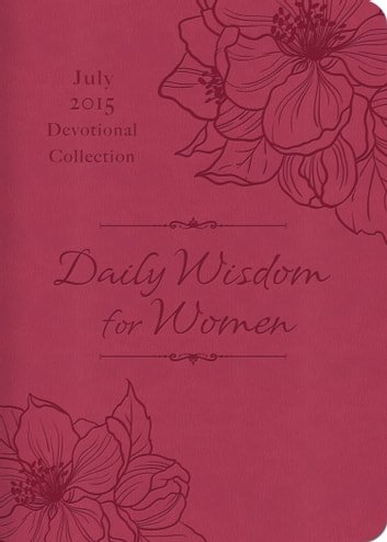 Daily Wisdom for Women 2015 Devotional Collection - July ebook by Compiled by Barbour Staff
