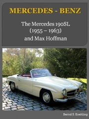 MERCEDES-BENZ, The 190SL - From the 190SL Roadster to the Coupe ebook by Bernd S. Koehling