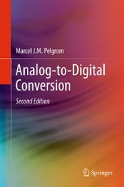 Analog-to-Digital Conversion ebook by Marcel J.M. Pelgrom