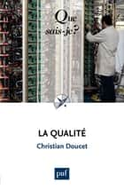 La qualité - « Que sais-je ? » n° 2779 eBook by Christian Doucet